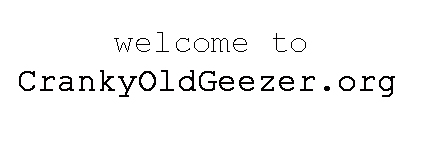 Welcome to CrankyOldGeezer.org